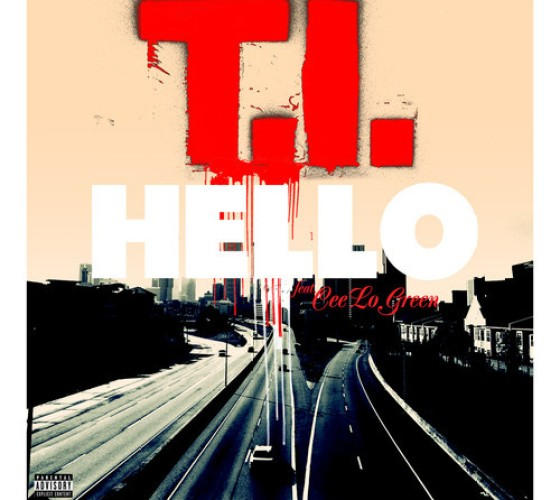 T.I. Hello Ft. Cee Lo Green