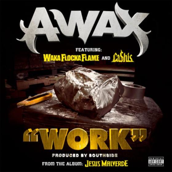 A-Wax - Work Ft. Waka Flocka Flame & Ca$his