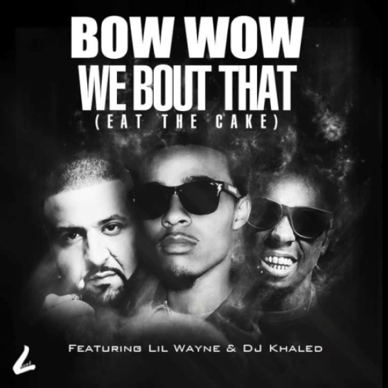 Bow Wow 'We Bout That (Eat The Cake)'