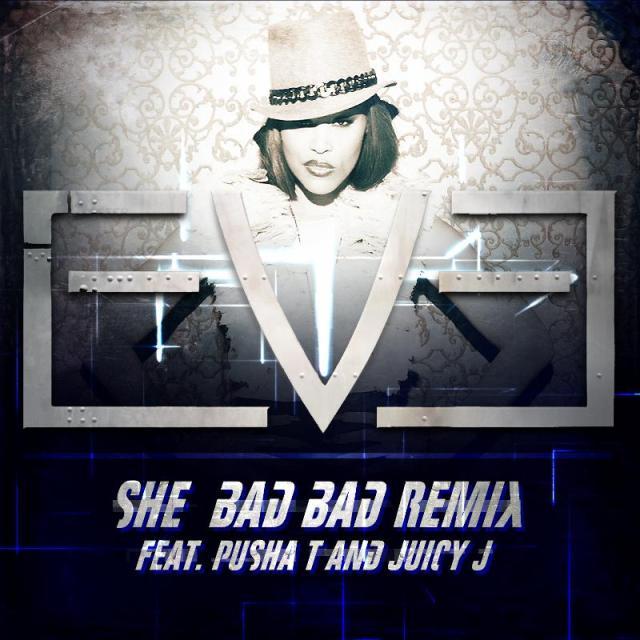Eve Ft. Pusha T Juicy J - She Bad (Remix)