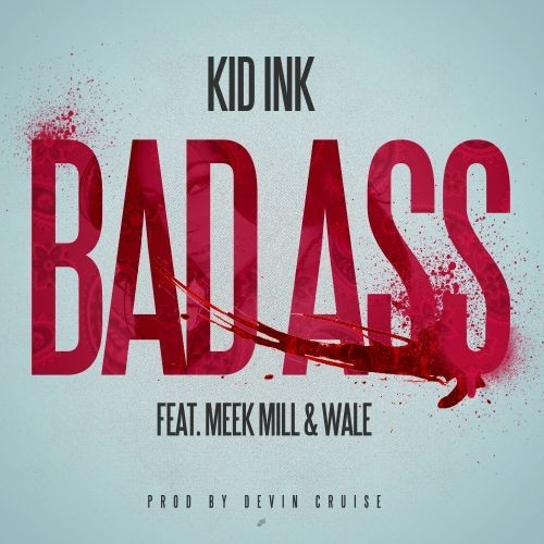 Kid Ink Ft. Meek Mil & Wale 'Badass'