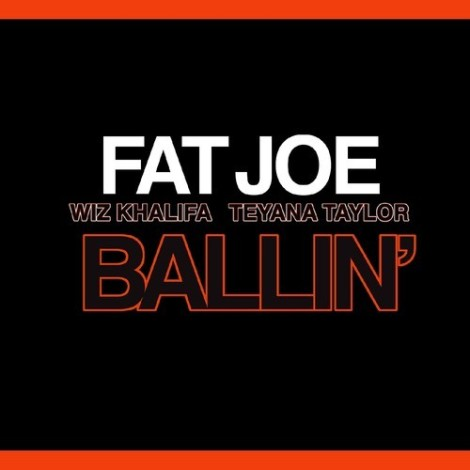 Fat Joe ft. Wiz Khalifa & Teyana Taylor – Ballin'