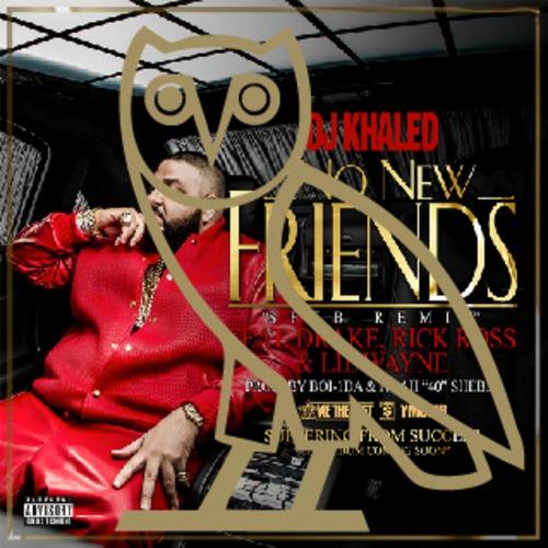 DJ Khaled ~ No New Friends (SFTB Remix) Feat. Drake, Rick Ross & Lil Wayne