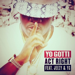 Yo Gotti ft. Young Jeezy & YG – Act Right (Prod. By P-Lo)