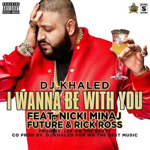 Dj Khaled – I Wanna Be With You Ft. NICKI MINAJ, FUTURE & RICK ROSS