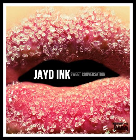 Jayd Ink 'Sweet Conversation'