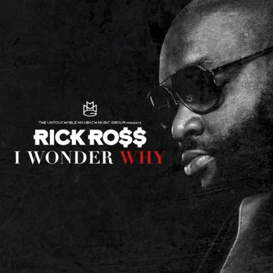 RIck Ross 'I Wonder Why'