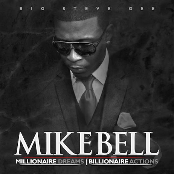 BIGSTEVEGEE PRESENTS MIAMI's MIKE BELL MILLIONAIRE DREAMS BILLIONAIRE ACTIONS