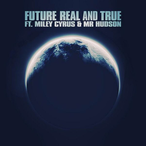 FUTURE Ft MILEY CYRUS & MR HUDSON – 'REAL AND TRUE'