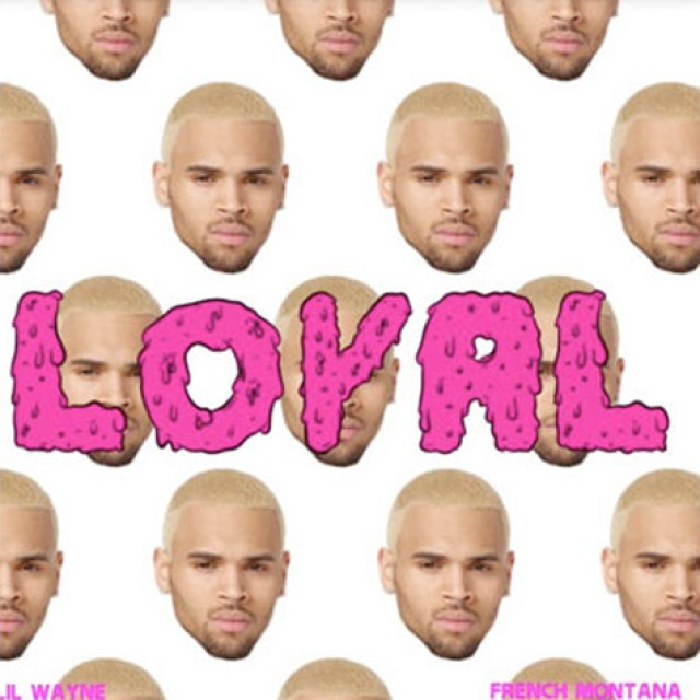 CHRIS BROWN FT. LIL WAYNE & FRENCH MONTANA – 'LOYAL'