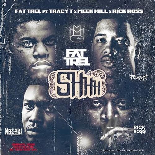 Fat Trel Ft. Tracy T x Meek Mill x Rick Ross - Shhh (Remix)