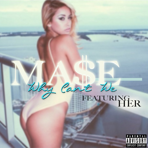 Mase 'WHY CANT WE' Featuring HER