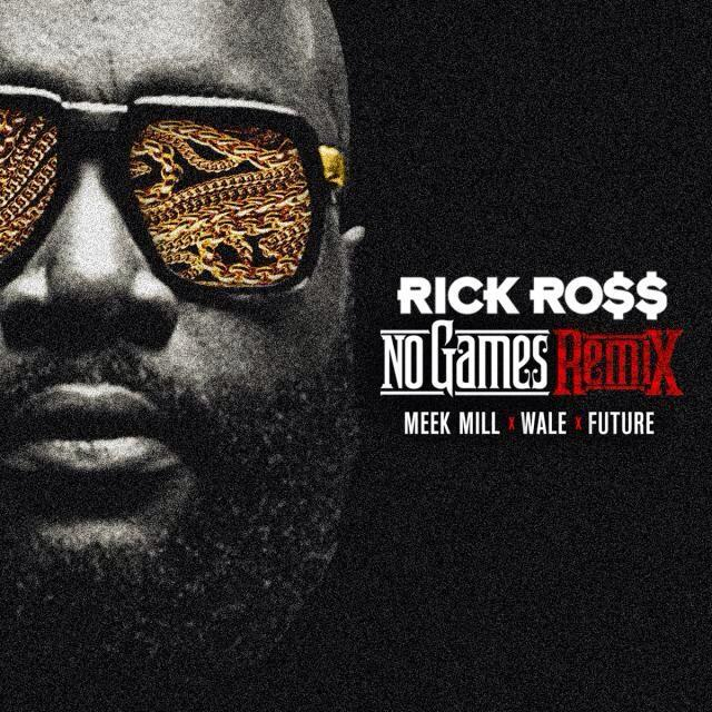 Rick Ross ft. Future, Meek Mill & Wale – No Games (Remix)