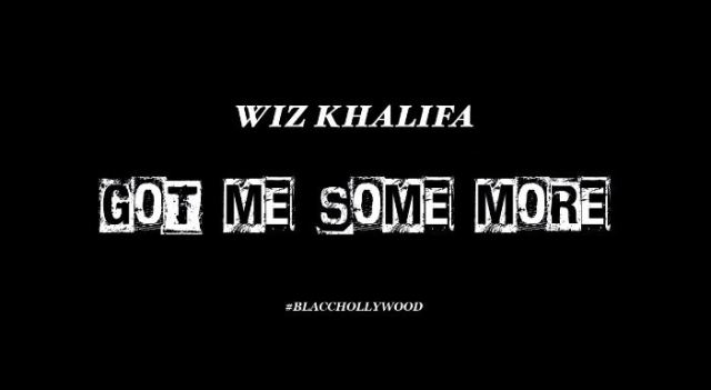 Wiz Khalifa 'Got Some More'