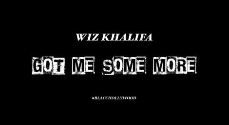 Wiz Khalifa 'Got Some More'