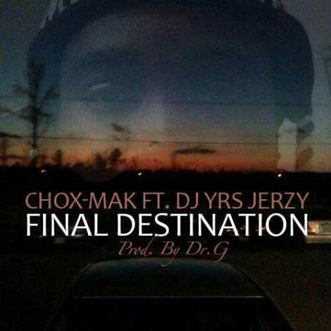 wpid-Chox-Mak-Ft.-DJ-YRS-Jerzy-Final-Destination.jpg