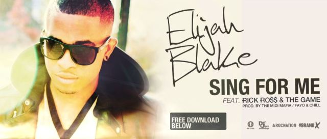 ELIJAH BLAKE - SING FOR ME FT. RICK ROSS & THE GAME