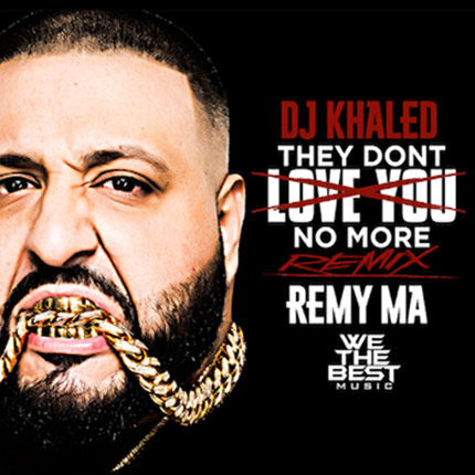 Dj Khaled Remy Ma They Don't Love You No More remix